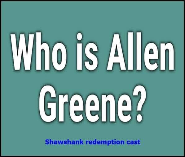 Allen Greene Shawshank redemption cast? A True Story