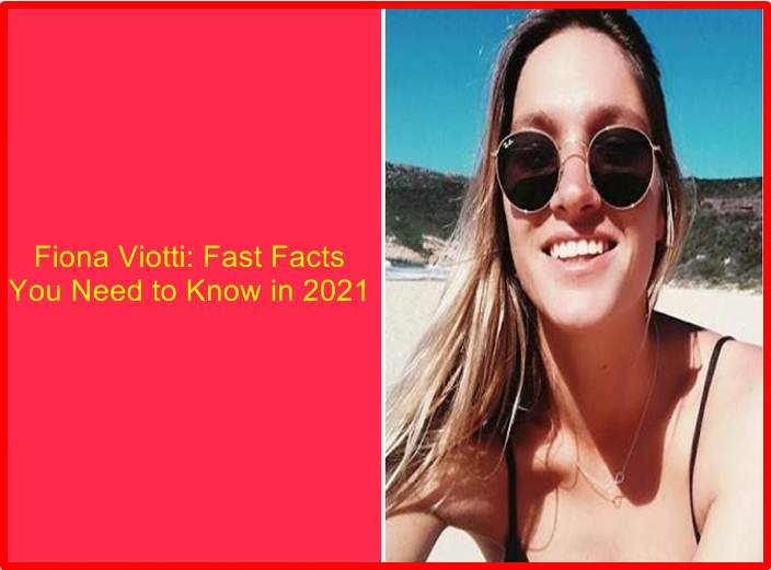 Fiona Viotti: Fast Facts You Need to Know in 2021