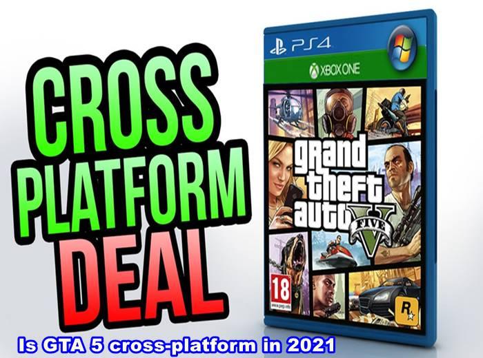 Is GTA 5 cross-platform in 2021
