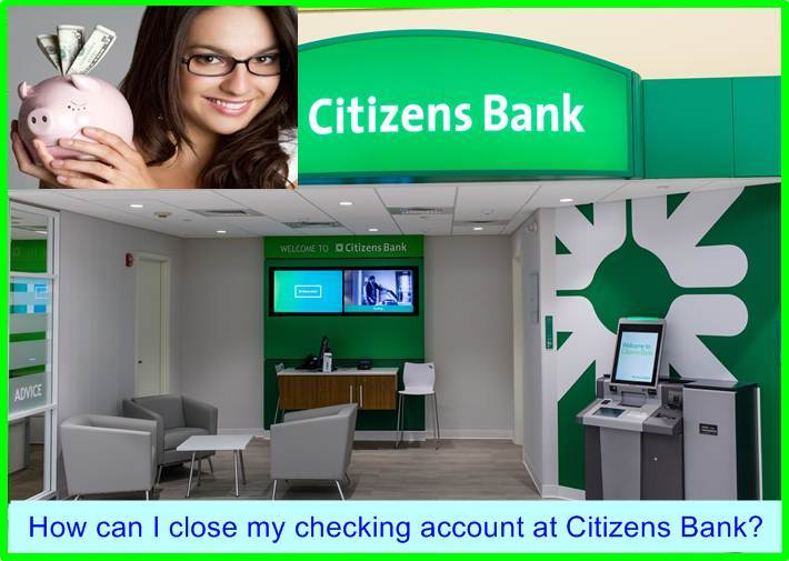 How can I close my checking account at Citizens Bank
