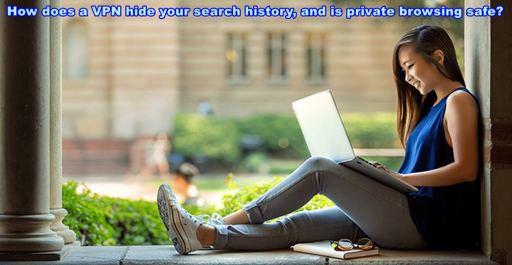 How does a VPN hide your search history, and is private browsing safe?