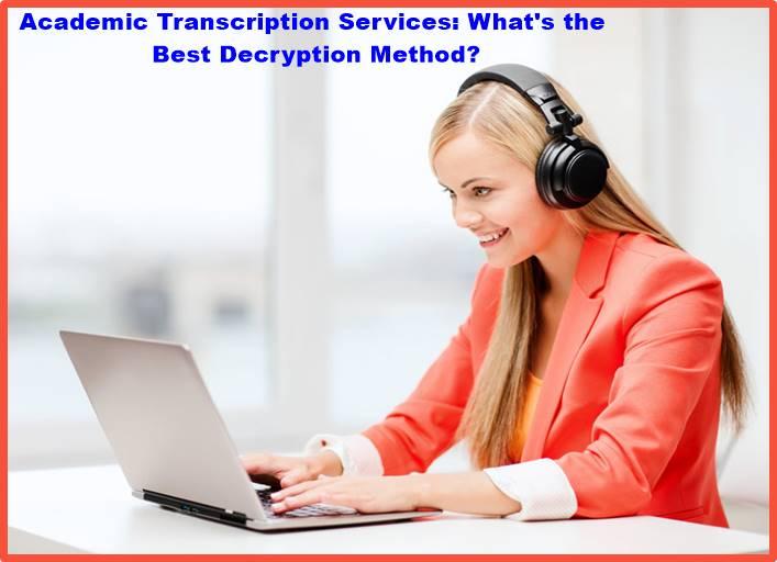 Academic Transcription Services: What's the Best Decryption Method?