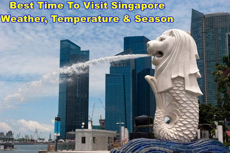 Best Time To Visit Singapore – Weather, Temperature & Season