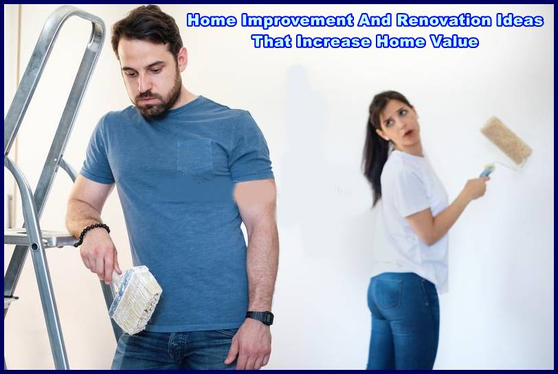 Home Improvement And Renovation Ideas That Increase Home Value