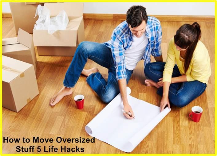 How to Move Oversized Stuff 5 Life Hacks