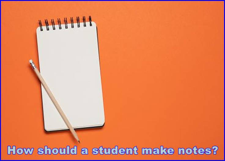 How should a student make notes?