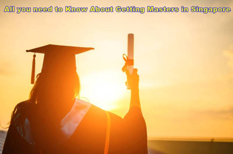 All you need to Know About Getting Masters in Singapore
